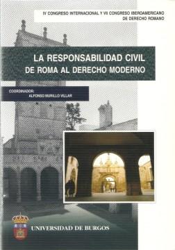 Portada de IV CONGRESO INTERNACIONAL Y VII CONGRESO IBEROAMERICANO DE DERECHO ROMANO. La responsabilidad civil: de Roma al Derecho moderno