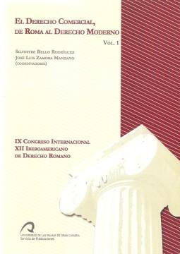 Portada de El Derecho Comercial: de Roma al Derecho Moderno. IX Congreso Internacional XII Iberoamericano de Derecho Romano. Vol. 1