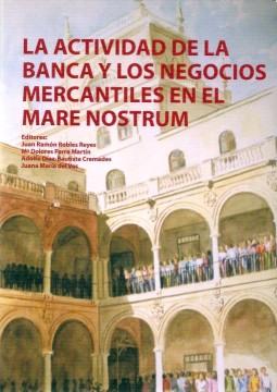 Portada de La actividad de la banca y los negocios mercantiles en el Mare Nostrum